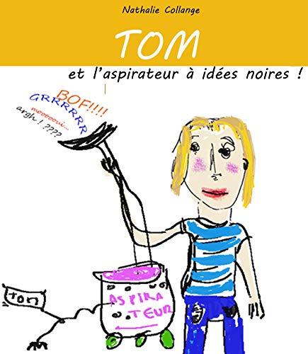 TOM et l'aspirateur à idées noires (French Edition)