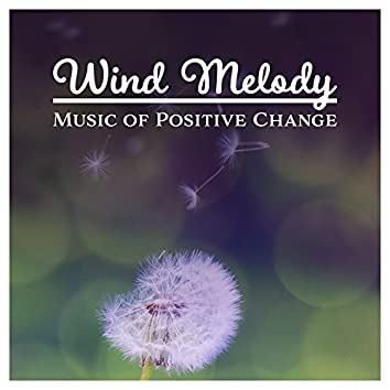 Wind Melody - Music of Positive Change: Increase Your Happiness, Easy Listen Wind Noise, Mindfulness Relaxation with Nature
