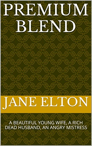 Book: PREMIUM BLEND - A BEAUTIFUL YOUNG WIFE, A RICH DEAD HUSBAND, AN ANGRY MISTRESS by Jane Elton