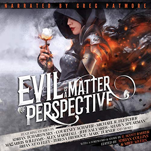 Evil is a Matter of Perspective Audiobook By Adrian Tchaikovsky,                                                                                        Courtney Schafer,                                                                                        Michael R. Fletcher,                                                                                        Mazarkis Williams,                                                                                        Alex Marshall,                                                                                        Jeff Salyards,                                                                                        Shawn Speakman,                                                                                        Brian Staveley,                                                                                        Teresa Frohock,                                                                                        Marc Turner,                                                                                        R. Scott Bakker cover art