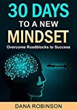 30 Days To A New Mindset: Overcome Roadblocks To Success: Make A Difference To Your Success Levels And To Your Mindset