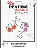 My beading sketchbook, Square Stitch with Cylinder Beads: beadwork graph paper/drawing beading designing book for amateurs and professionals beaders artists (men & women)/ square patterns sheets.