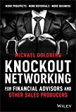 Knockout Networking for Financial Advisors and Other Sales Producers: More Prospects, More Referrals, More...
