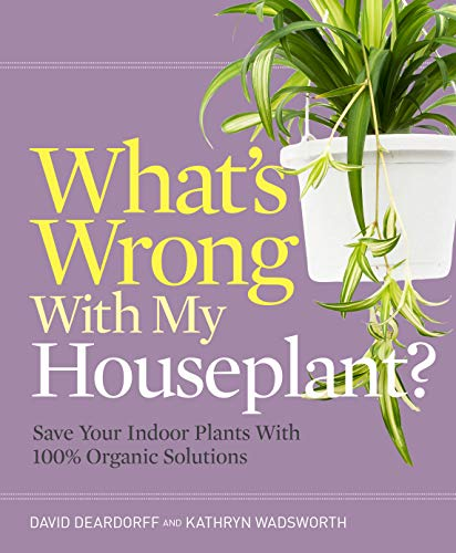What's Wrong with My Houseplant?: Save Your Indoor Plants with 100% Organic Solutions (What's Wrong Series)