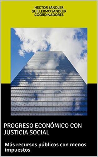 PROGRESO ECONÓMICO CON JUSTICIA SOCIAL: Más recursos públicos con menos impuestos