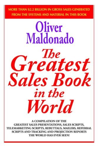 The Greatest Salesbook in the World: A Compilation of the Greatest Sales Presentations, Sales Scripts, Telemarketing Scripts, Rebuttals, Mailers, Refe by Oliver P. Maldonado (2004-09-29)