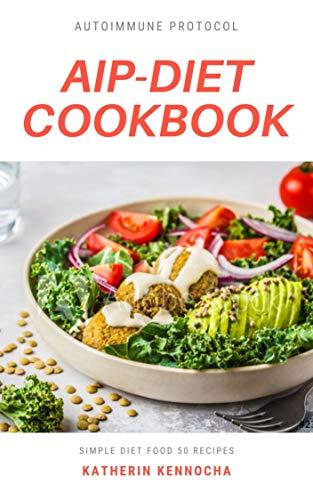 AIP-DIET COOKBOOK: AUTOIMMUNE PROTOCOL SIMPLE DIET FOOD 50 RECIPES (English Edition)