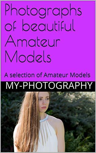 Photographs of beautiful Amateur Models: A selection of Amateur Models (Portraits Book 1) (English Edition)