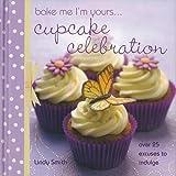 Bake Me I'm Yours...Cupcake Celebration...
