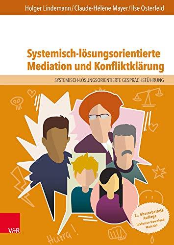 Systemisch-lösungsorientierte Mediation und Konfliktklärung: Ein Lehr-, Lern- und Arbeitsbuch für Ausbildung und Praxis