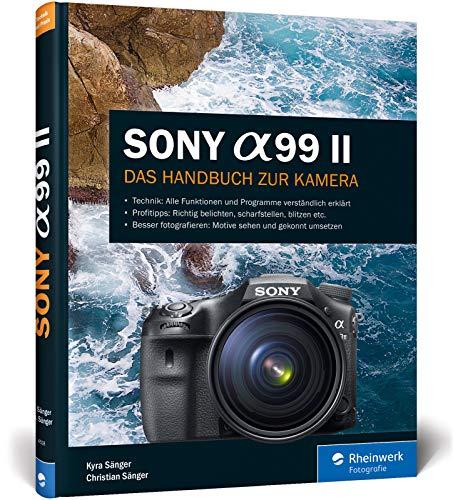 Sony A99 II: 100% Praxiswissen und Expertentipps zu Ihrer Kamera
