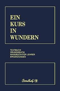 Ein Kurs in Wundern: Textbuch - Übungsbuch - Handbuch für Lehrer - Ergänzungen (German Edition)