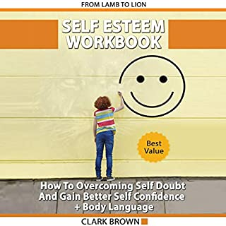 Self Esteem Workbook     How to Overcoming Self Doubt and Gain Better Self Confidence + Body Language: How to Improving Self-Esteem and Gaining Confidence              By:                                                                                                                                 Clark Brown                               Narrated by:                                                                                                                                 Daniel Anthony Carey                      Length: 1 hr and 41 mins     23 ratings     Overall 5.0