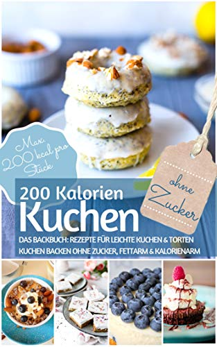 200 Kalorien-Kuchen Kuchen backen ohne Zucker: Das Backbuch für leichte Kuchen & Torten - Kuchen backen ohne Zucker, fettarm & kalorienarm - Max. 200 kcal. ... Stück (REZEPTBUCH BACKEN OHNE ZUCKER 19)