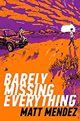 Barely Missing Everything by Matt Mendez