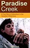 Paradise Creek: A True Story of Adventure in the Canadian Wilderness