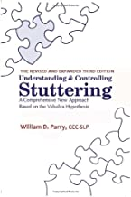 Understanding and Controlling Stuttering A Comprehensive New Approach Based on the Valsalva Hypothesis - The Revised and Expanded 3rd Edition