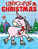 Unicorn Christmas Coloring Book for Kids: The Best Christmas Stocking Stuffers Gift Idea for Girls Ages 4-8 Year Olds - Girl Gifts - Cute Unicorns Coloring Pages