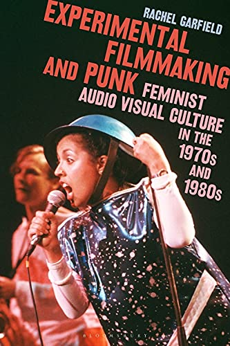 Experimental Filmmaking and Punk: Feminist Audio Visual Culture in the 1970s and 1980s