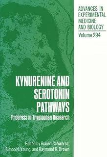 Kynurenine and Serotonin Pathways: Progress in Tryptophan Research: Progress in Tryptophan Research - International Meeting Proceedings: 6th (Advances in Experimental Medicine and Biology)
