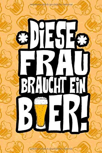 Diese Frau braucht ein Bier!: DIN A5 lustiges Bier Notizheft | 110 Seiten liniertes Notizbuch für Frauen die Bier lieben | Geschenkidee für Kollegen, Freunde | Lustige Geschenkidee