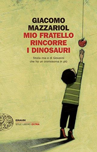 Mio fratello rincorre i dinosauri: Storia mia e di Giovanni che ha un cromosoma in più (Einaudi. Stile libero extra)