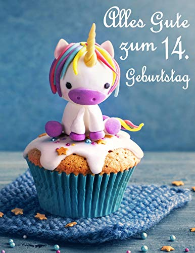 Alles Gute zum 14. Geburtstag: Besser als eine Geburtstagskarte! Niedliches Einhorn auf einem Cupcake Geburtstagsbuch, das als Tagebuch oder Notebook verwendet werden kann.