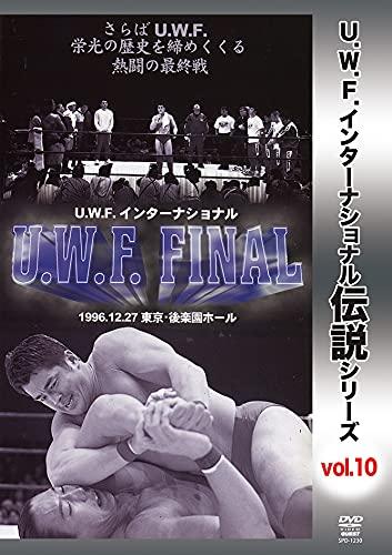 復刻! U.W.F.インターナショナル伝説シリーズvol.10 U.W.F. FINAL 1996.12.27 東京・後楽園ホール [DVD]
