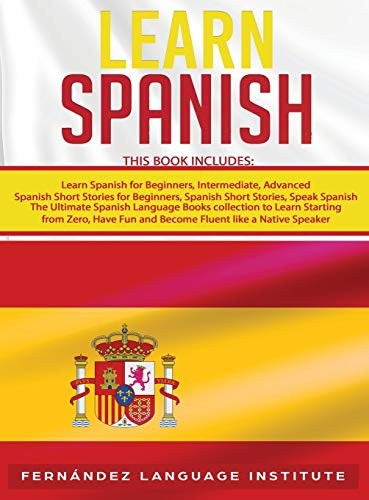 Compare Textbook Prices for Learn Spanish: 6 books in 1: The Ultimate Spanish Language Books Collection to Learn Starting from Zero, Have Fun and Become Fluent like a Native  ISBN 9781801547901 by Language Institute, Fernández