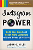 Instagram Power: Build Your Brand and Reach More Customers With the Power of Pictures