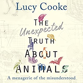 The Unexpected Truth About Animals                   By:                                                                                                                                 Lucy Cooke                               Narrated by:                                                                                                                                 Lucy Cooke                      Length: 10 hrs and 28 mins     33 ratings     Overall 4.3