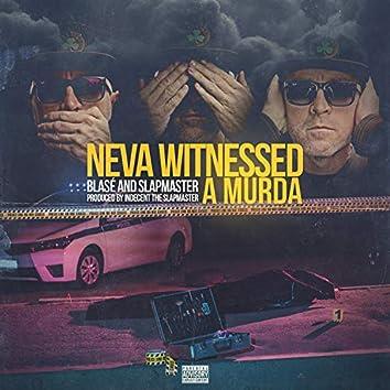 Neva Witnessed a Murda (feat. Slapmaster)