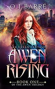 Awen Rising: A Near-Future Pre-Apocalyptic Urban Fantasy (The Awen Trilogy Book 1)