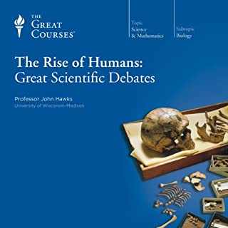 The Rise of Humans: Great Scientific Debates                   By:                                                                                                                                 John Hawks,                                                                                        The Great Courses                               Narrated by:                                                                                                                                 John Hawks                      Length: 12 hrs and 54 mins     246 ratings     Overall 4.6