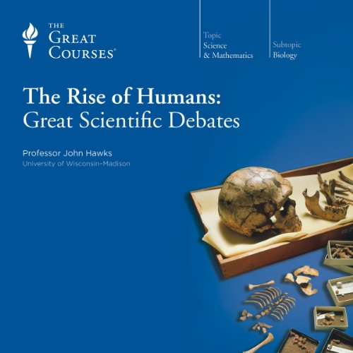 The Rise of Humans: Great Scientific Debates audiobook cover art