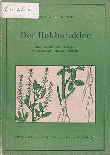 Der Bokharaklee: eine wichtige wicht. Kultivierungs-, Gründüngungs- und Futter-Pflanze ; Bedeutung, Anbau und Nutzung