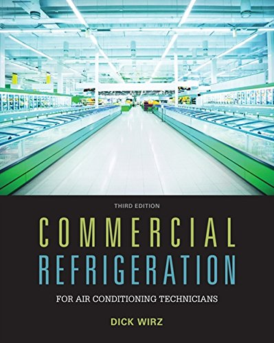 Compare Textbook Prices for Commercial Refrigeration for Air Conditioning Technicians 3 Edition ISBN 9781305506435 by Wirz, Dick