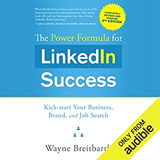 The Power Formula for LinkedIn Success (Third Edition - Completely Revised)     Kick-Start Your Business, Brand, and Job Search              By:                                                                                                                                 Wayne Breitbarth                               Narrated by:                                                                                                                                 Wayne Breitbarth                      Length: 3 hrs and 32 mins     28 ratings     Overall 4.4
