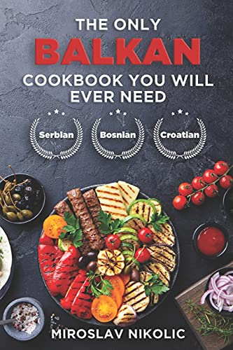 Compare Textbook Prices for The Only Balkan Cookbook You Will Ever Need: Get Your Taste Of Balkan With 80 Plus Recipes From Serbian, Bosnian, And Croatian Cuisine  ISBN 9798732905205 by Nikolic, Miroslav