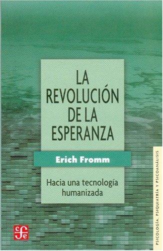 La revolución de la esperanza : hacia una tecnología humanizada (Psiquiatria y Psicologa) (Spanish