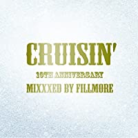 CRUISIN' 10TH ANNIVERSARY - MIXXXED BY FILLMORE