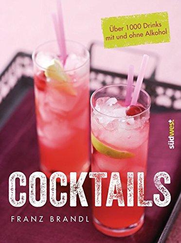 Cocktails: Über 1000 Drinks mit und ohne Alkohol
