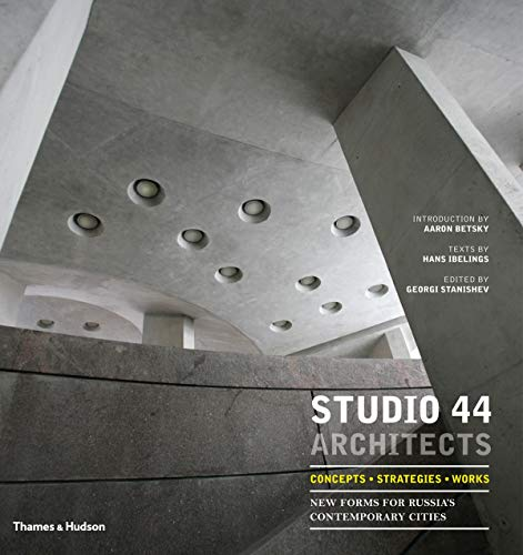 Studio 44 Architects: Concepts, Strategies, Works: New Forms for Russia's Contemporary Cities