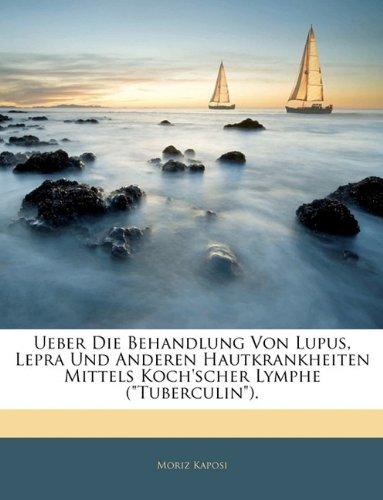 Ueber Die Behandlung Von Lupus, Lepra Und Anderen Hautkrankheiten Mittels Koch'scher Lymphe (Tuberculin).