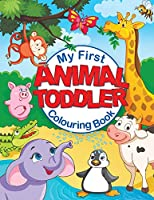 My First Animal Toddler Colouring Book: Fun Children's Colouring Book with 50 Adorable Animal Pages for Toddlers & Kids to Learn & Colour