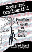 orchestra confidential: a survivor's guide for musicians and those who love them