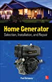 Home Generator Selection, Installation and Repair:...