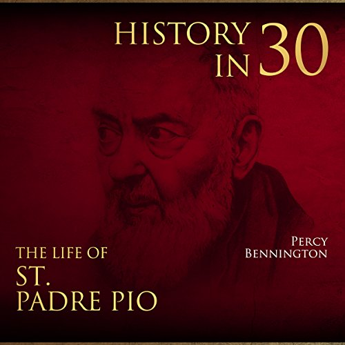 History in 30: The Life of St. Padre Pio audiobook cover art