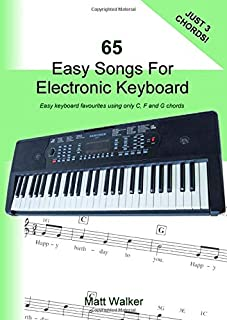 65 Easy Songs For Electronic Keyboard (Just Three Chords!): Easy keyboard favourites using only C, F and G chords