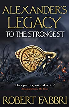 Alexander's Legacy: To The Strongest by [Robert Fabbri]